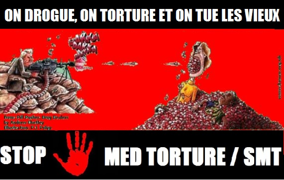 ON DROGUE, ON TORTURE ET ON TUE LES VIEUX STOP MED TORTURE